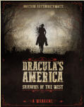 Dracula's America: Shadows of the West is a skirmish game of Gothic horror set in an alternate Old West. Secret wars rage across the country - from bustling boom-towns to the most remote wilderness - as cults and secret societies fight for power.