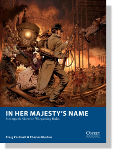 IN HER MAJESTY'S NAME  Steampunk Skirmish Wargaming Rules